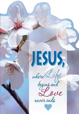 Jesus, where life begins